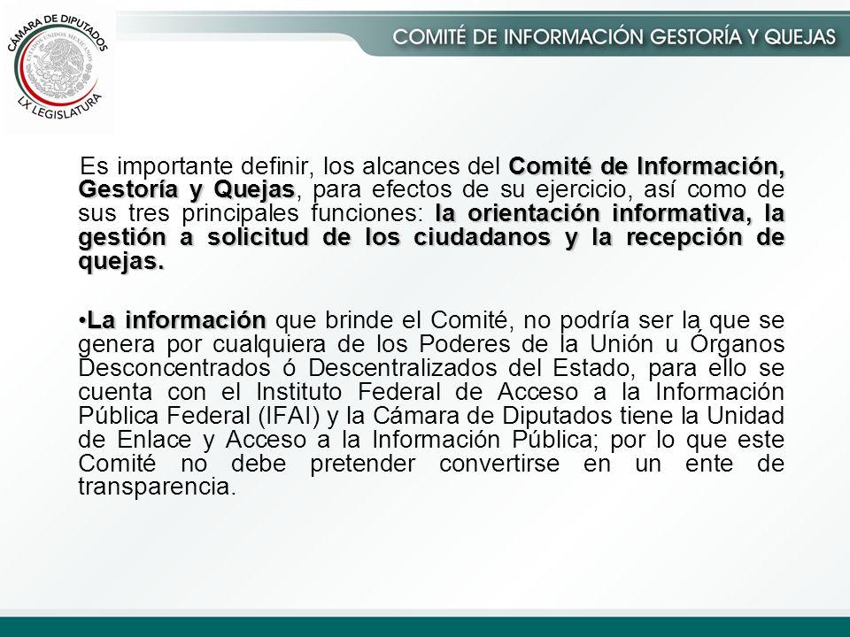 Comité de Información, Gestoría y Quejas la orientación informativa, la gestión a solicitud de los ciudadanos y la recepción de quejas.