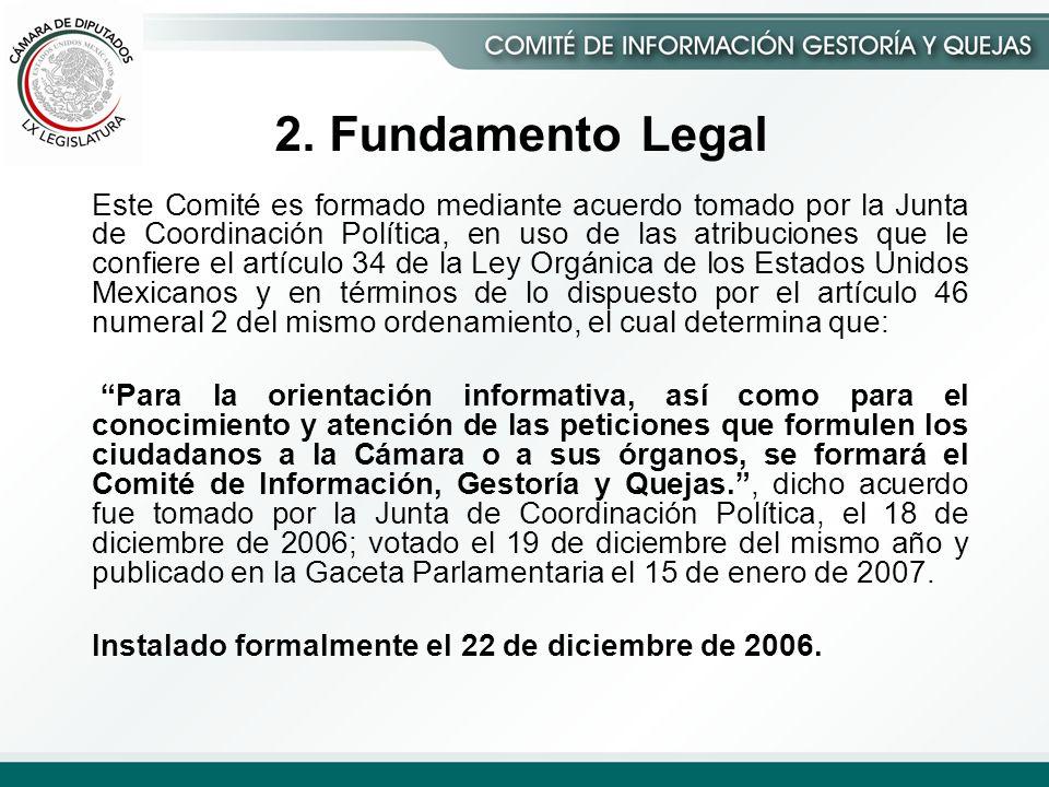 2. Fundamento Legal Este Comité es formado mediante acuerdo tomado por la Junta de Coordinación Política, en uso de las atribuciones que le confiere e