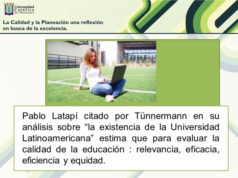 Pablo Latapí citado por Tünnermann en su análisis sobre la existencia de la Universidad Latinoamericana estima que para evaluar la calidad de la educa