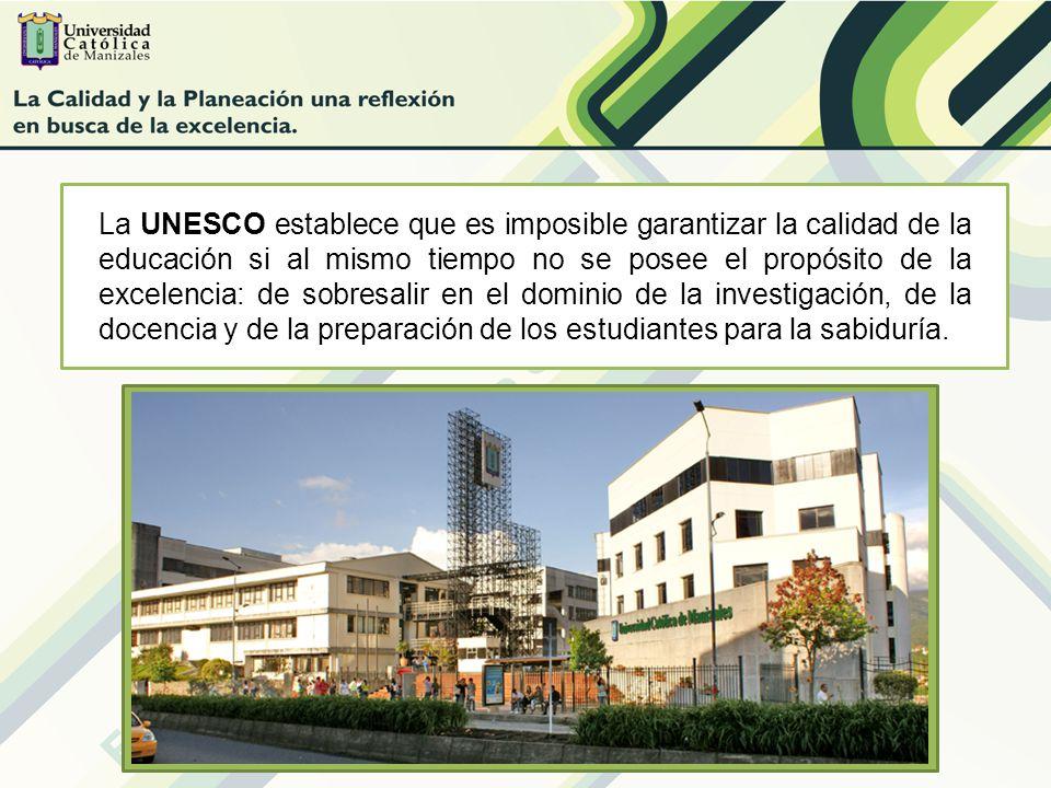 v La UNESCO establece que es imposible garantizar la calidad de la educación si al mismo tiempo no se posee el propósito de la excelencia: de sobresalir en el dominio de la investigación, de la docencia y de la preparación de los estudiantes para la sabiduría.