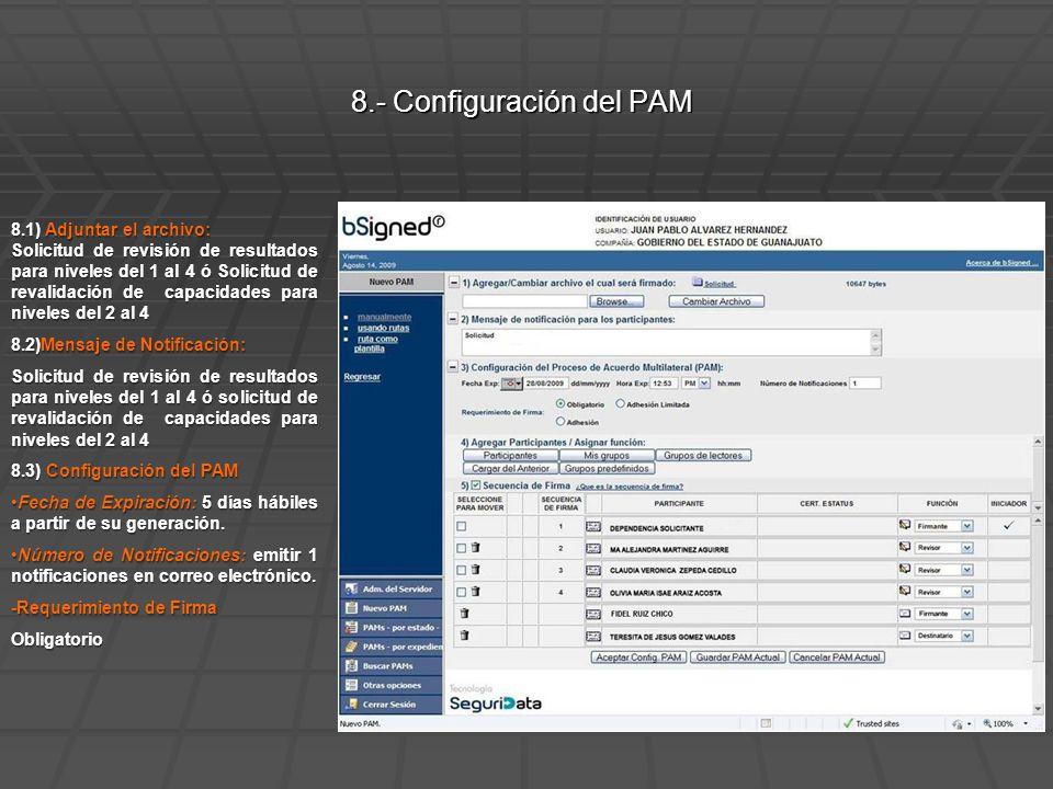 8.1) Adjuntar el archivo: Solicitud de revisión de resultados para niveles del 1 al 4 ó Solicitud de revalidación de capacidades para niveles del 2 al 4 8.2)Mensaje de Notificación: Solicitud de revisión de resultados para niveles del 1 al 4 ó solicitud de revalidación de capacidades para niveles del 2 al 4 8.3) Configuración del PAM Fecha de Expiración: 5 días hábiles a partir de su generación.Fecha de Expiración: 5 días hábiles a partir de su generación.