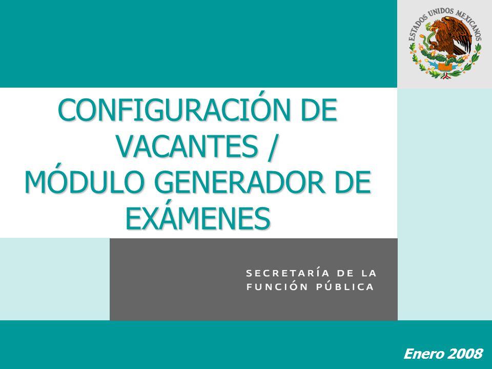 CONFIGURACIÓN DE VACANTES / MÓDULO GENERADOR DE EXÁMENES Enero 2008