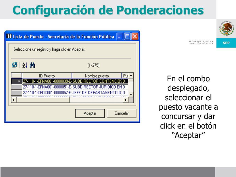 Configuración de Ponderaciones En el combo desplegado, seleccionar el puesto vacante a concursar y dar click en el botón Aceptar