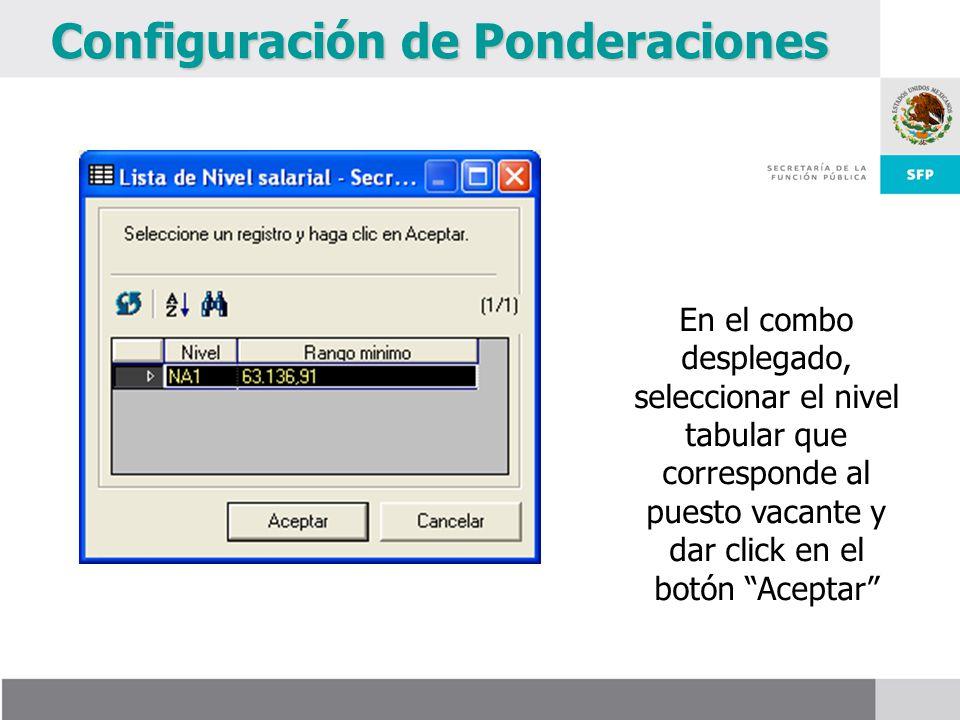 Configuración de Ponderaciones En el combo desplegado, seleccionar el nivel tabular que corresponde al puesto vacante y dar click en el botón Aceptar