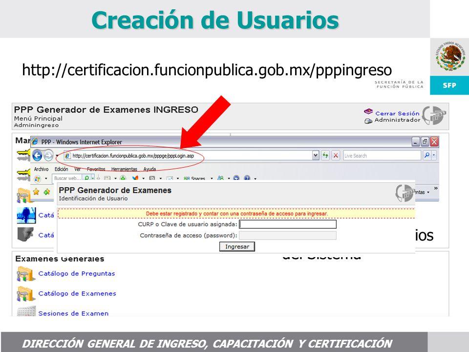 Creación de Usuarios DIRECCIÓN GENERAL DE INGRESO, CAPACITACIÓN Y CERTIFICACIÓN Dar click en la opción Usuarios del Sistema http://certificacion.funcionpublica.gob.mx/pppingreso