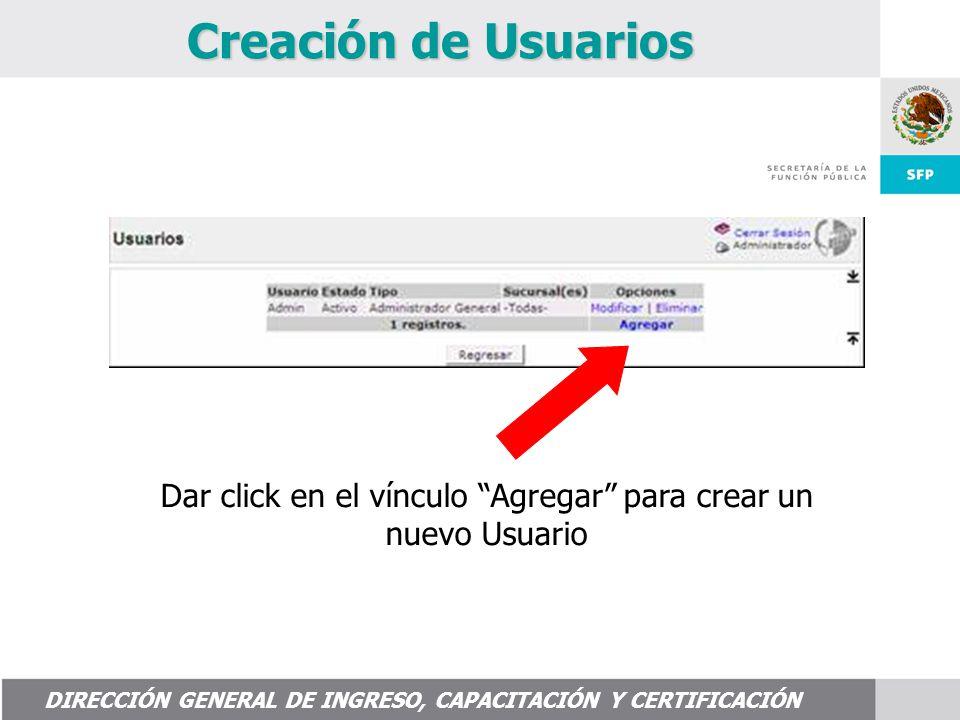 Dar click en el vínculo Agregar para crear un nuevo Usuario DIRECCIÓN GENERAL DE INGRESO, CAPACITACIÓN Y CERTIFICACIÓN Creación de Usuarios
