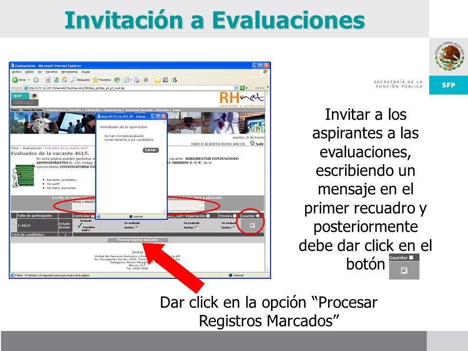 Invitar a los aspirantes a las evaluaciones, escribiendo un mensaje en el primer recuadro y posteriormente debe dar click en el botón Invitación a Evaluaciones Dar click en la opción Procesar Registros Marcados