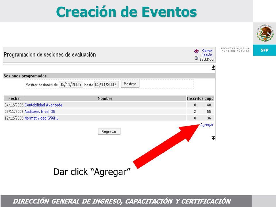 DIRECCIÓN GENERAL DE INGRESO, CAPACITACIÓN Y CERTIFICACIÓN Dar click Agregar Creación de Eventos