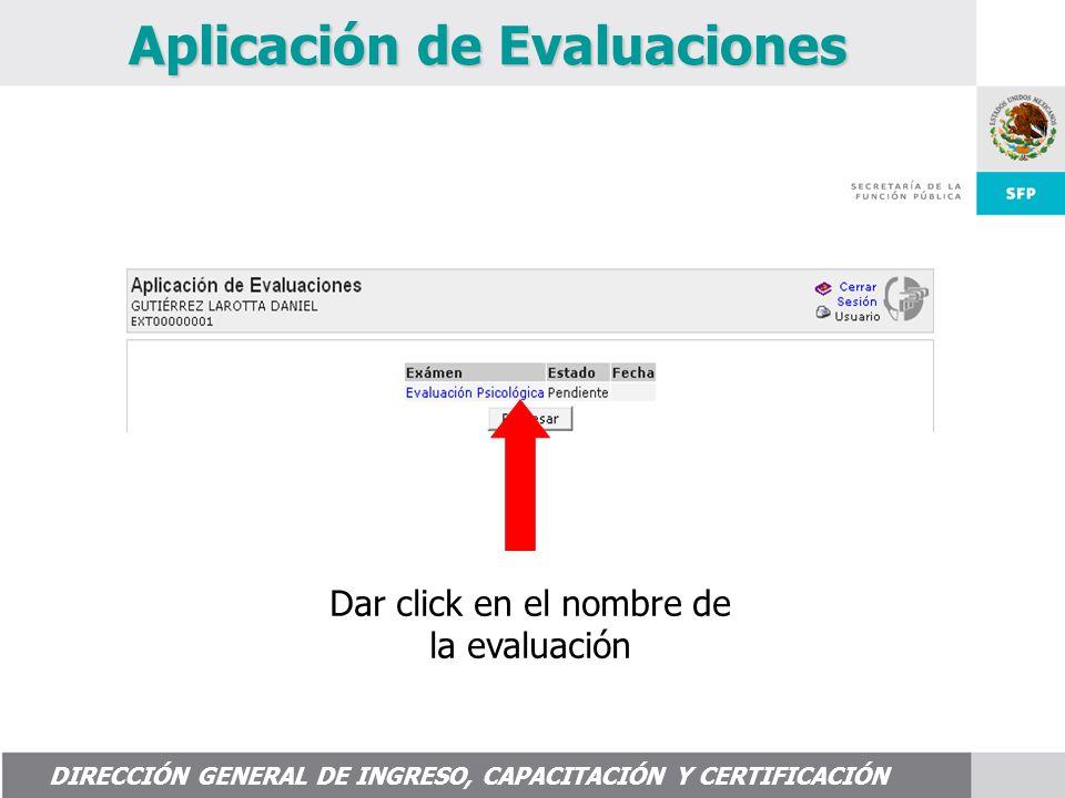 DIRECCIÓN GENERAL DE INGRESO, CAPACITACIÓN Y CERTIFICACIÓN Dar click en el nombre de la evaluación Aplicación de Evaluaciones