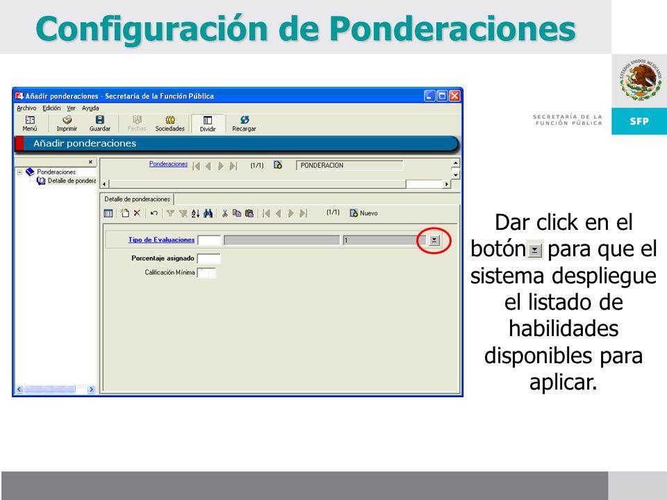 Configuración de Ponderaciones Dar click en el botón para que el sistema despliegue el listado de habilidades disponibles para aplicar.