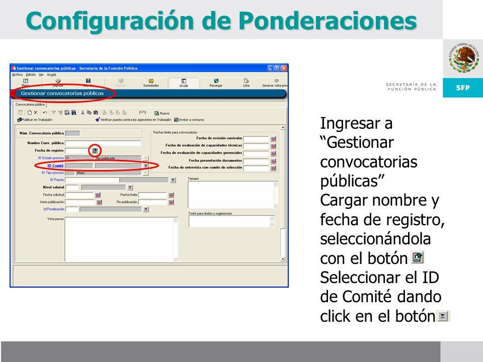 Configuración de Ponderaciones Ingresar a Gestionar convocatorias públicas Cargar nombre y fecha de registro, seleccionándola con el botón Seleccionar el ID de Comité dando click en el botón