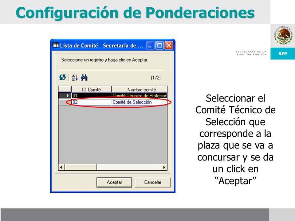 Configuración de Ponderaciones Seleccionar el Comité Técnico de Selección que corresponde a la plaza que se va a concursar y se da un click en Aceptar