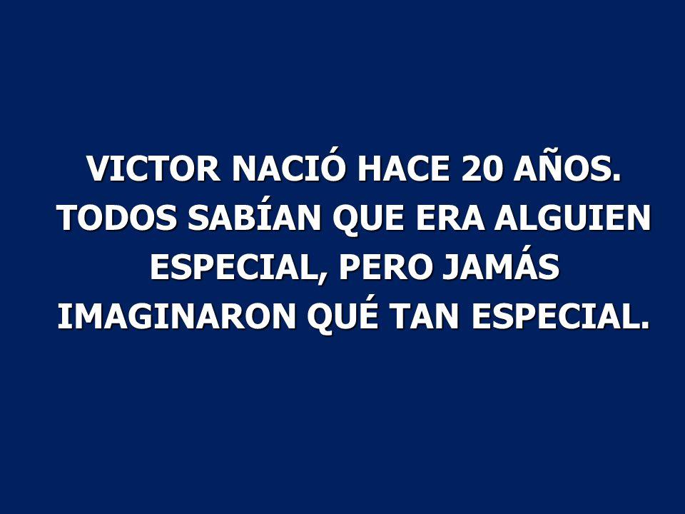 VICTOR NACIÓ HACE 20 AÑOS.