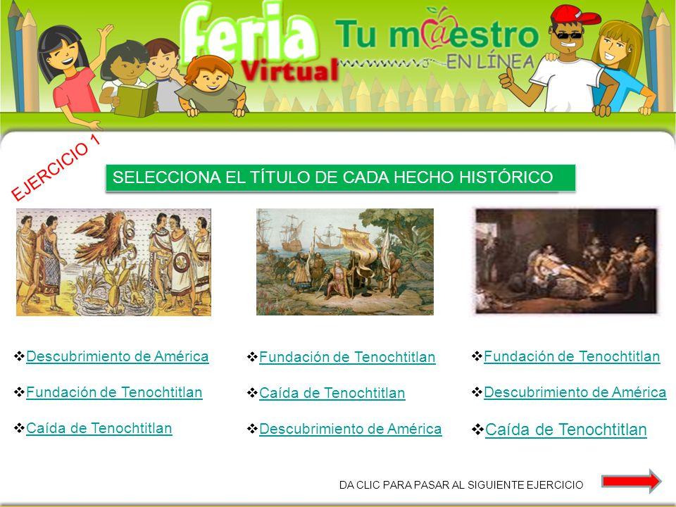SELECCIONA PCIÓN CORRECTA PARA CADA IMAGEN Fundación de Tenochtitlan Caída de Tenochtitlan Descubrimiento de América Fundación de Tenochtitlan Descubr
