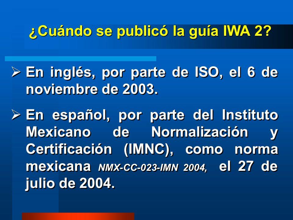 ¿Cuándo se publicó la guía IWA 2? En inglés, por parte de ISO, el 6 de noviembre de 2003. En español, por parte del Instituto Mexicano de Normalizació