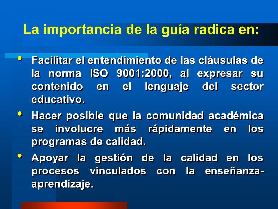 Facilitar el entendimiento de las cláusulas de la norma ISO 9001:2000, al expresar su contenido en el lenguaje del sector educativo. Hacer posible que