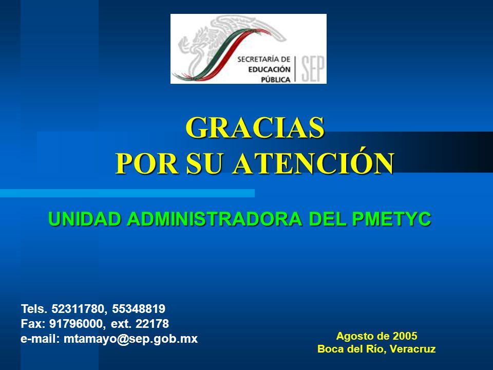 Agosto de 2005 Boca del Río, Veracruz UNIDAD ADMINISTRADORA DEL PMETYC Tels. 52311780, 55348819 Fax: 91796000, ext. 22178 e-mail: mtamayo@sep.gob.mx G