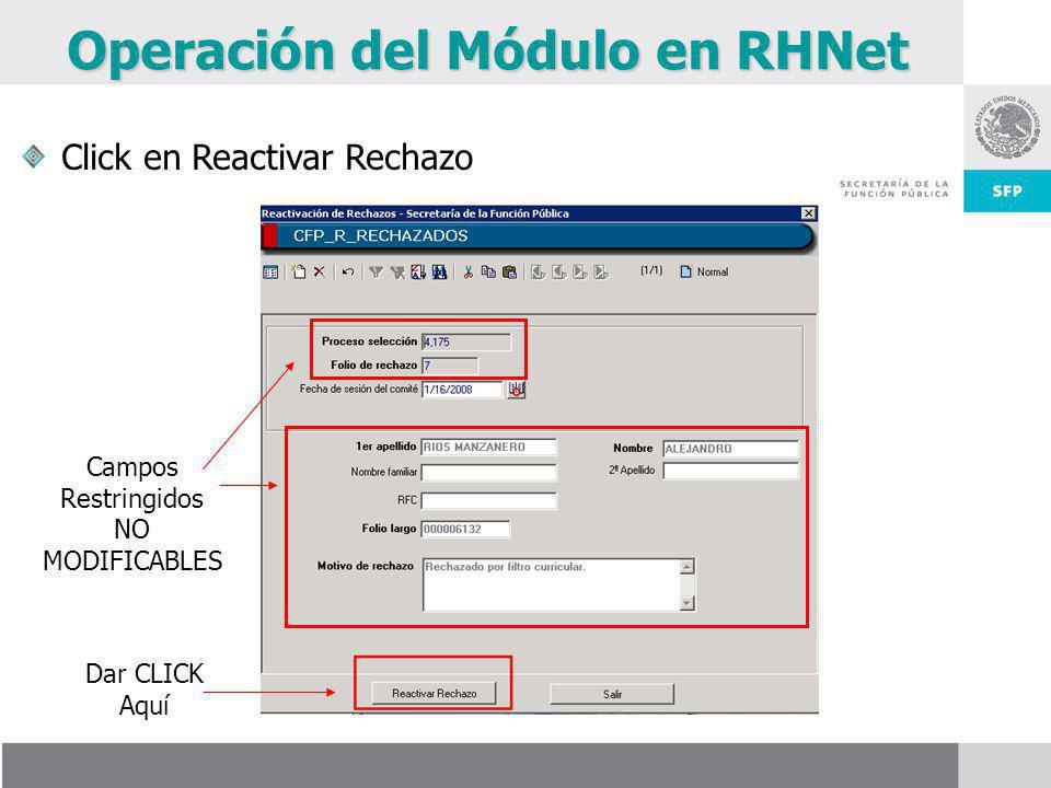 Campos Restringidos NO MODIFICABLES Dar CLICK Aquí Operación del Módulo en RHNet Click en Reactivar Rechazo