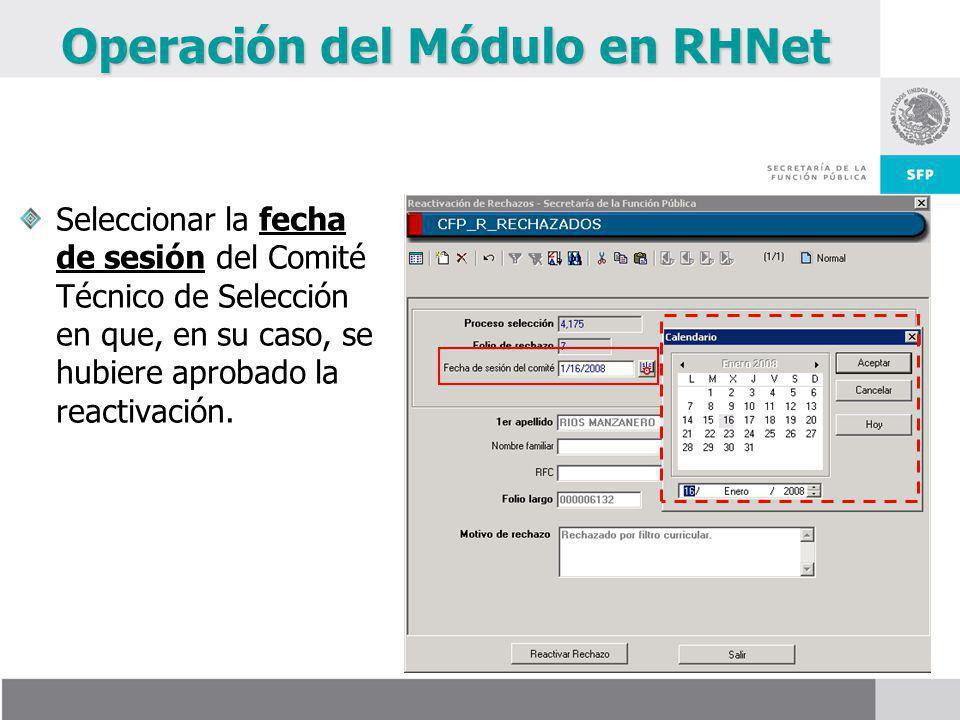 Operación del Módulo en RHNet Seleccionar la fecha de sesión del Comité Técnico de Selección en que, en su caso, se hubiere aprobado la reactivación.