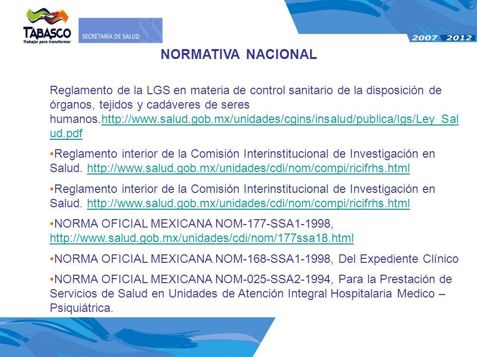 NORMATIVA NACIONAL Reglamento de la LGS en materia de control sanitario de la disposición de órganos, tejidos y cadáveres de seres humanos.http://www.