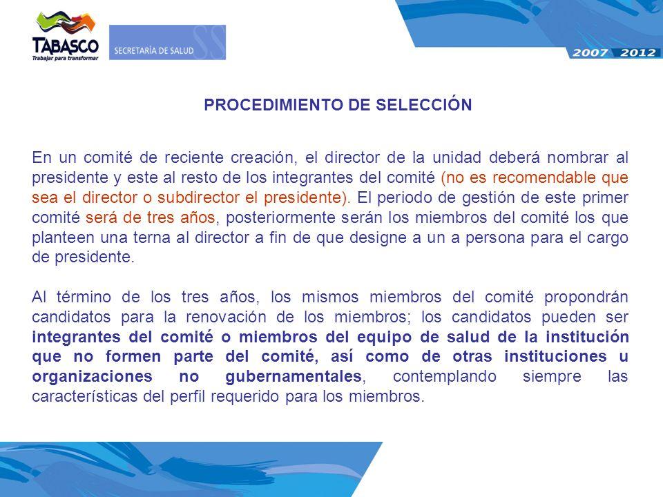 PROCEDIMIENTO DE SELECCIÓN En un comité de reciente creación, el director de la unidad deberá nombrar al presidente y este al resto de los integrantes