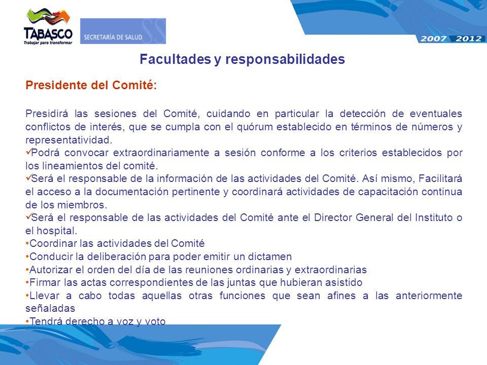 Presidente del Comité: Presidirá las sesiones del Comité, cuidando en particular la detección de eventuales conflictos de interés, que se cumpla con e