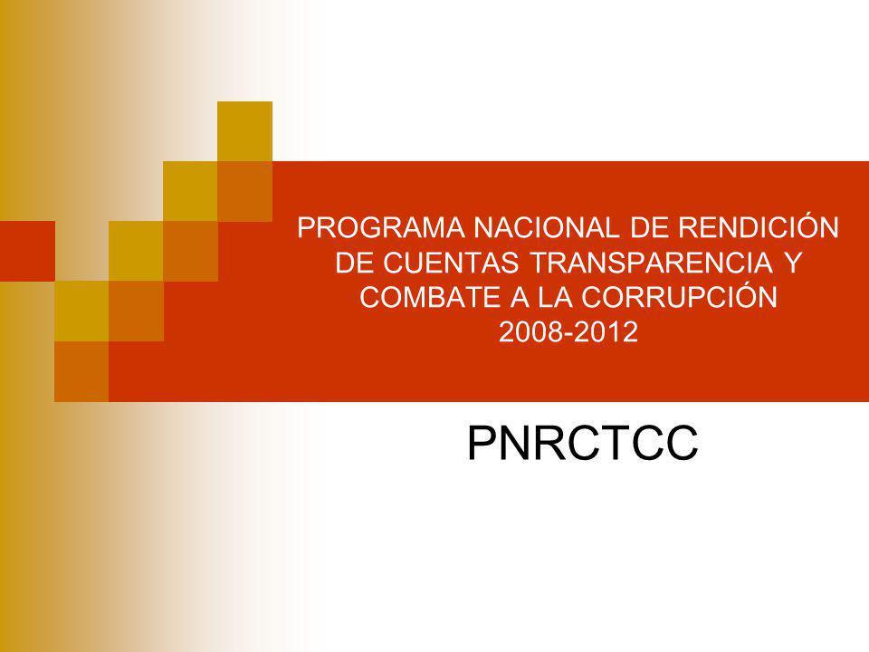 PROGRAMA NACIONAL DE RENDICIÓN DE CUENTAS TRANSPARENCIA Y COMBATE A LA CORRUPCIÓN 2008-2012 PNRCTCC