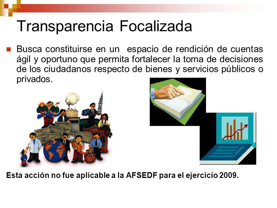 Transparencia Focalizada Busca constituirse en un espacio de rendición de cuentas ágil y oportuno que permita fortalecer la toma de decisiones de los ciudadanos respecto de bienes y servicios públicos o privados.