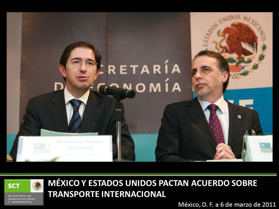 MÉXICO Y ESTADOS UNIDOS PACTAN ACUERDO SOBRE TRANSPORTE INTERNACIONAL México, D. F. a 6 de marzo de 2011