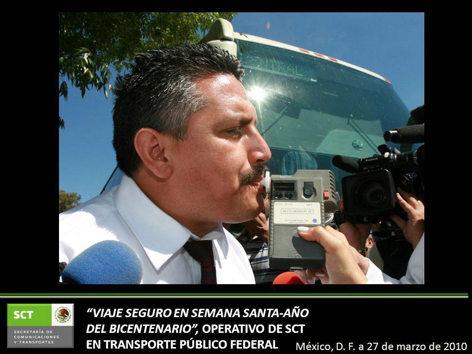 VIAJE SEGURO EN SEMANA SANTA-AÑO DEL BICENTENARIO, OPERATIVO DE SCT EN TRANSPORTE PÚBLICO FEDERAL México, D.