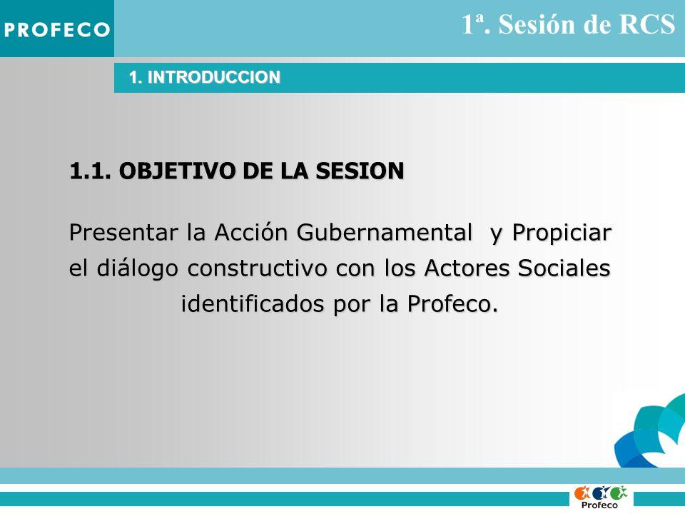 1. INTRODUCCION Presentar la Acción Gubernamental y Propiciar el diálogo constructivo con los Actores Sociales identificados por la Profeco. 1.1. OBJE