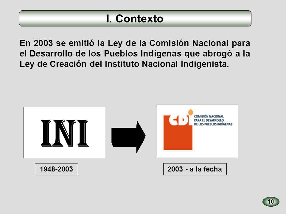 10 En 2003 se emitió la Ley de la Comisión Nacional para el Desarrollo de los Pueblos Indígenas que abrogó a la Ley de Creación del Instituto Nacional