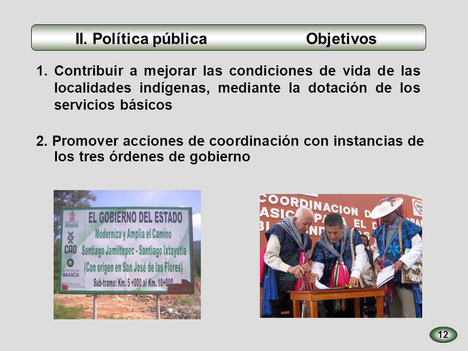 1. Contribuir a mejorar las condiciones de vida de las localidades indígenas, mediante la dotación de los servicios básicos 12 2. Promover acciones de