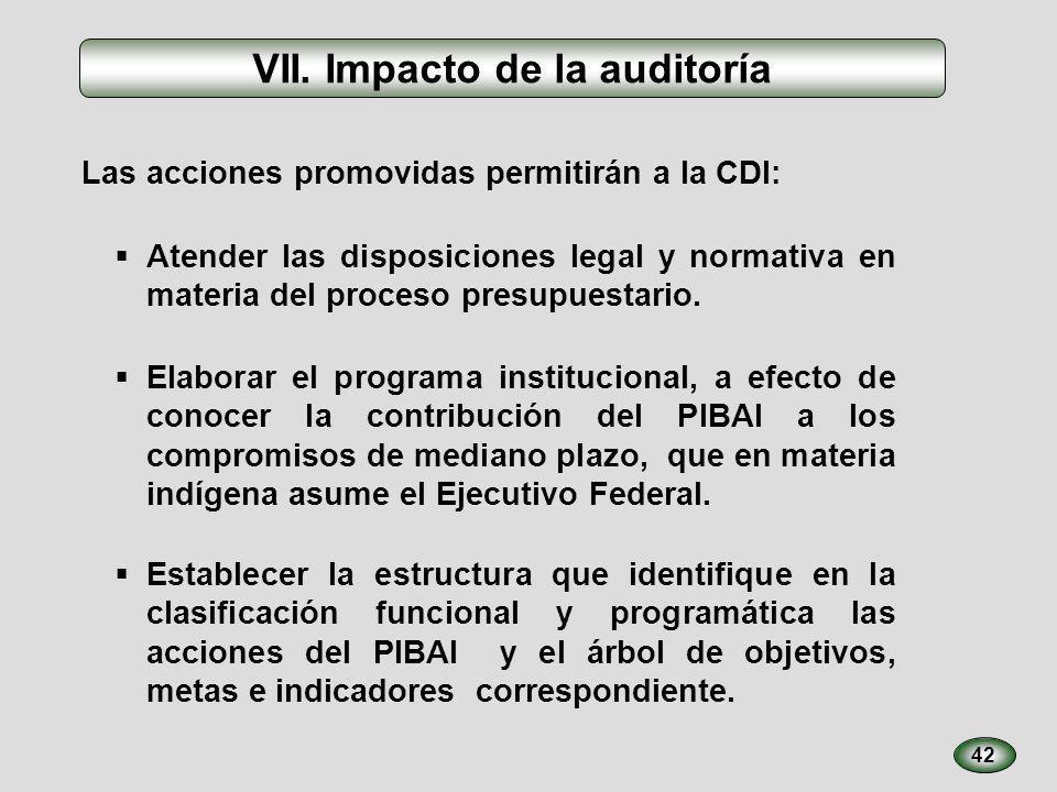 42 VII. Impacto de la auditoría Las acciones promovidas permitirán a la CDI: Atender las disposiciones legal y normativa en materia del proceso presup