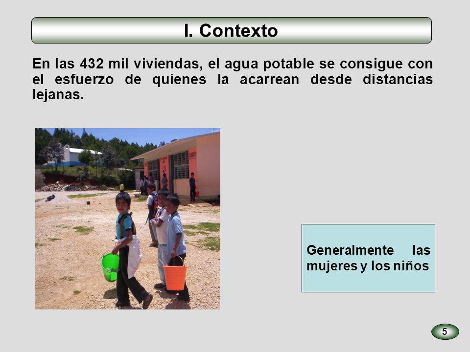 I. Contexto 5 En las 432 mil viviendas, el agua potable se consigue con el esfuerzo de quienes la acarrean desde distancias lejanas. Generalmente las