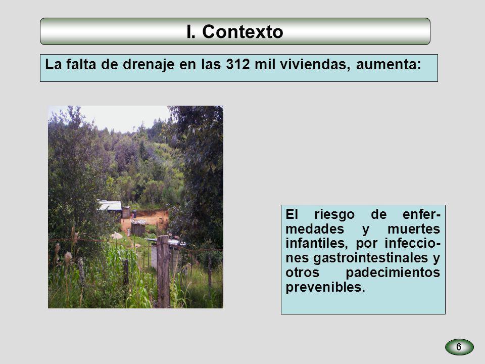 I. Contexto 6 El riesgo de enfer- medades y muertes infantiles, por infeccio- nes gastrointestinales y otros padecimientos prevenibles. La falta de dr