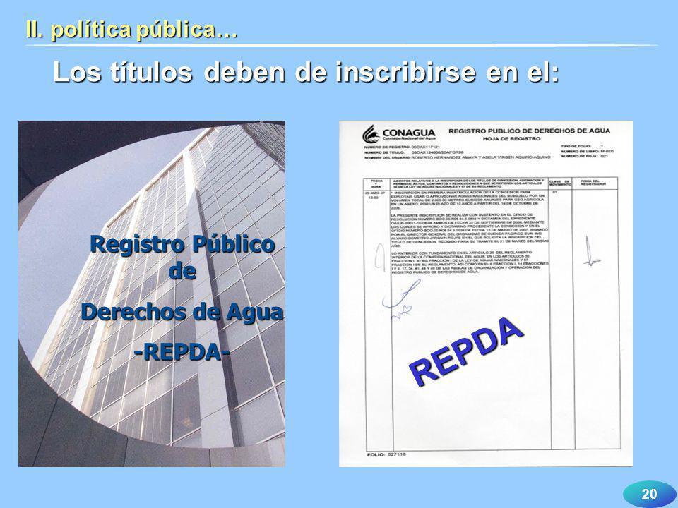 20 Los títulos deben de inscribirse en el: II. política pública… REPDA Registro Público de Derechos de Agua -REPDA-