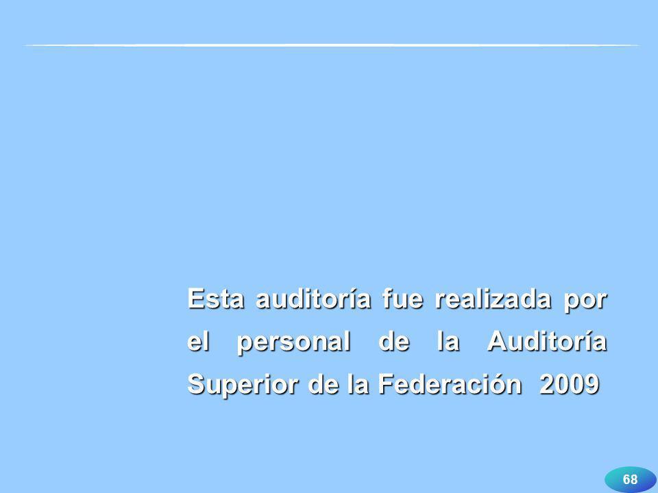 68 Esta auditoría fue realizada por el personal de la Auditoría Superior de la Federación 2009