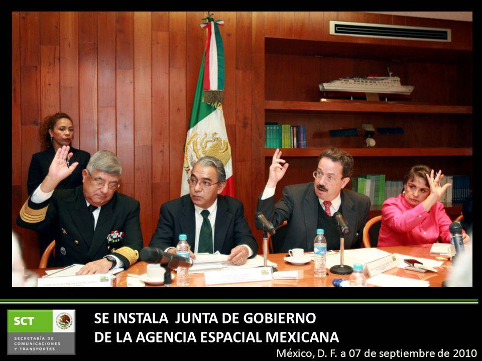 México, D. F. a 07 de septiembre de 2010 SE INSTALA JUNTA DE GOBIERNO DE LA AGENCIA ESPACIAL MEXICANA