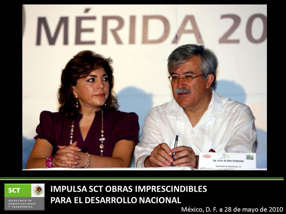 IMPULSA SCT OBRAS IMPRESCINDIBLES PARA EL DESARROLLO NACIONAL México, D. F. a 28 de mayo de 2010