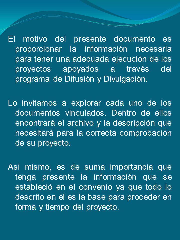 El motivo del presente documento es proporcionar la información necesaria para tener una adecuada ejecución de los proyectos apoyados a través del programa de Difusión y Divulgación.