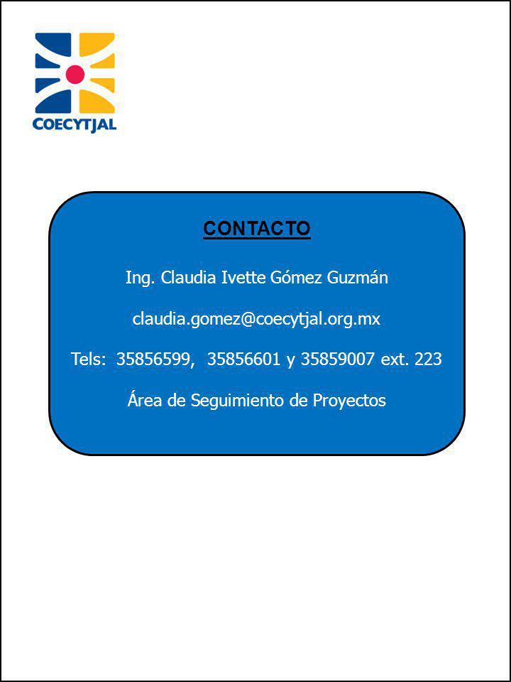 CONTACTO Ing. Claudia Ivette Gómez Guzmán claudia.gomez@coecytjal.org.mx Tels: 35856599, 35856601 y 35859007 ext. 223 Área de Seguimiento de Proyectos