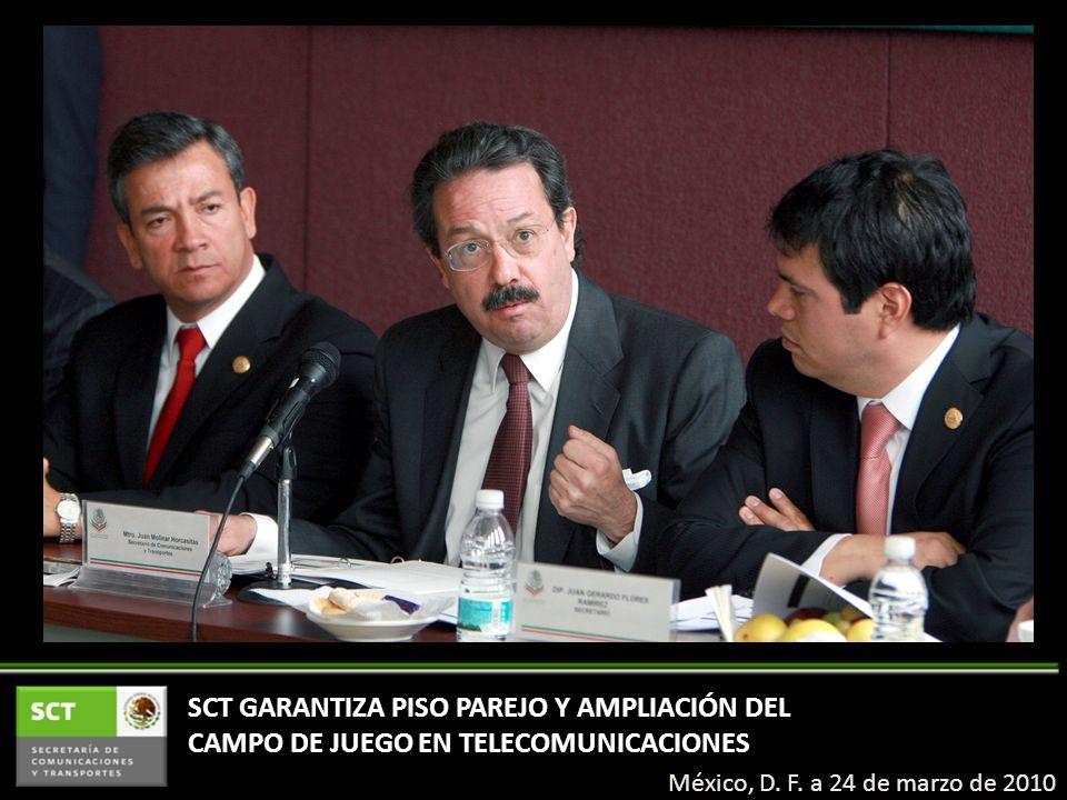 SCT GARANTIZA PISO PAREJO Y AMPLIACIÓN DEL CAMPO DE JUEGO EN TELECOMUNICACIONES México, D. F. a 24 de marzo de 2010