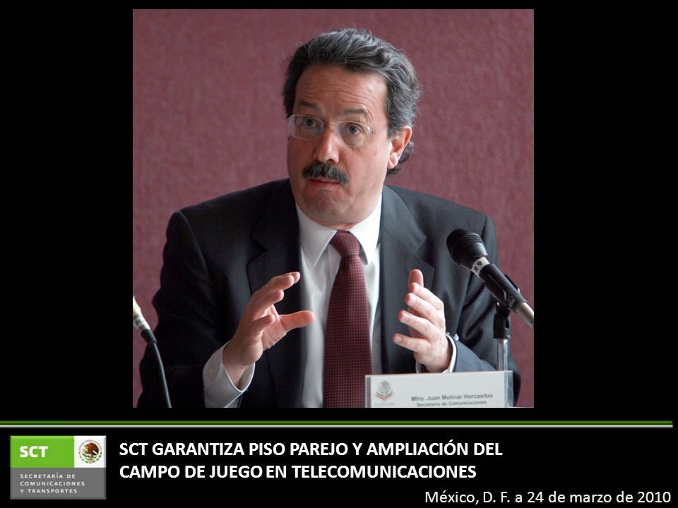 SCT GARANTIZA PISO PAREJO Y AMPLIACIÓN DEL CAMPO DE JUEGO EN TELECOMUNICACIONES México, D.