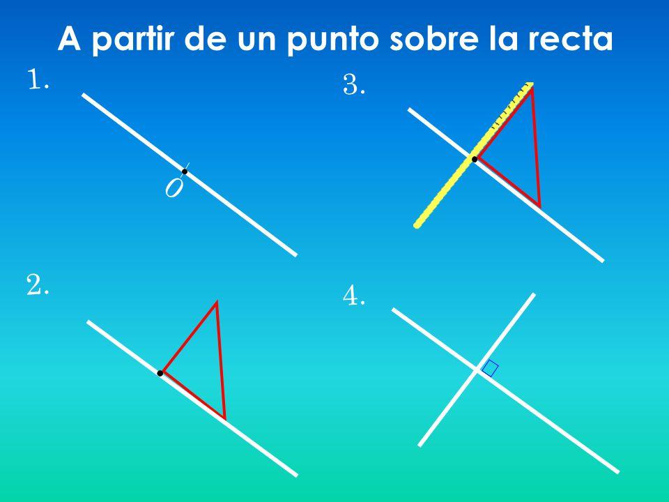 1. A A 2. 3. A 4. Desde un punto exterior a una recta
