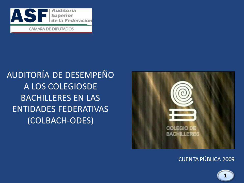 AUDITORÍA DE DESEMPEÑO A LOS COLEGIOSDE BACHILLERES EN LAS ENTIDADES FEDERATIVAS (COLBACH-ODES) CUENTA PÚBLICA 2009 1 1