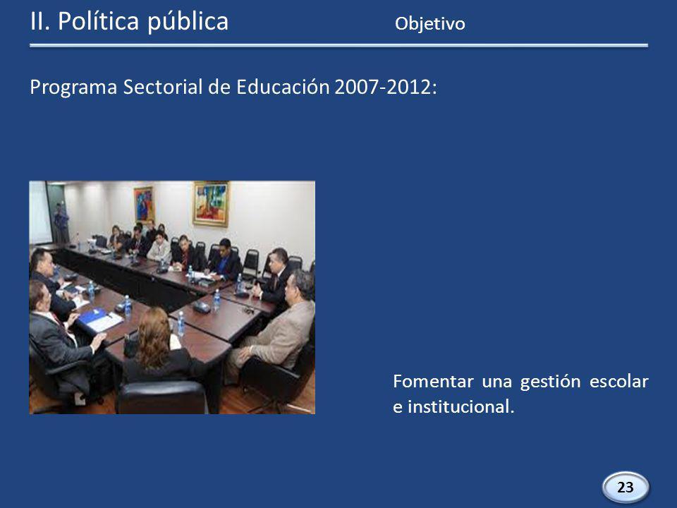 Programa Sectorial de Educación 2007-2012: 23 Fomentar una gestión escolar e institucional.