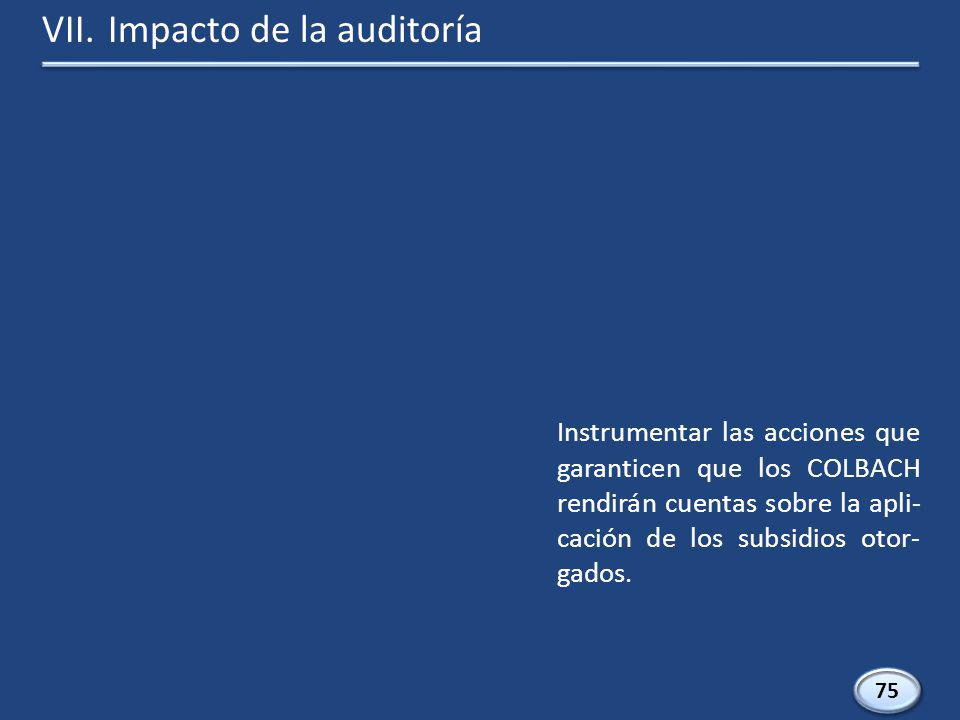 75 Instrumentar las acciones que garanticen que los COLBACH rendirán cuentas sobre la apli- cación de los subsidios otor- gados.