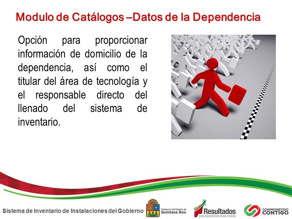 Sistema de Inventario de Instalaciones del Gobierno Modulo de Catálogos –Datos de la Dependencia Opción para proporcionar información de domicilio de