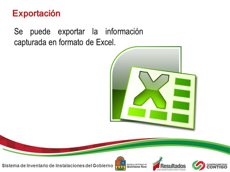 Sistema de Inventario de Instalaciones del Gobierno Exportación Se puede exportar la información capturada en formato de Excel.